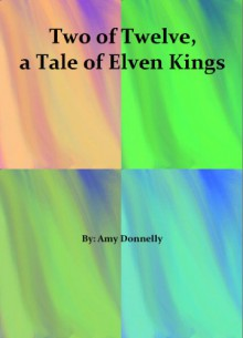 Two of Twelve, a Tale of Elven Kings - Amy Donnelly
