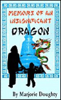 Memoirs of an Insignificant Dragon - Marjorie Doughty, Michael Payne