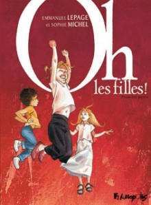 Oh, les filles! - Emmanuel Lepage, Sophie Michel