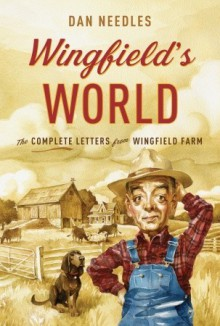 Wingfield's World: The Complete Letters from Wingfield Farm - Dan Needles
