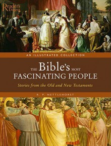 The Bible's Most Fascinating People: Stories from the Old and New Testaments - R.P. Nettelhorst, Robin Paul Nettelhorst