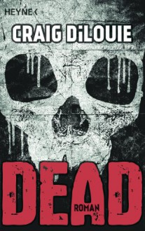 Dead: Band 1 - Roman (German Edition) - Craig DiLouie, Marcel Häußler, Ronald M. Hahn