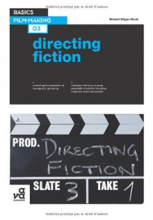 Basics Film-Making: Directing Fiction - Robert Edgar-Hunt