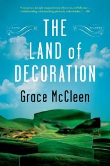 The Land of Decoration: A Novel - Grace McCleen