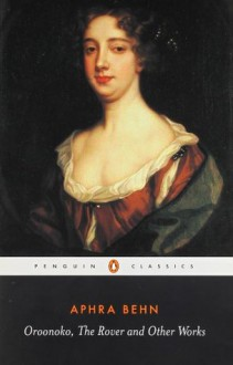 Oroonoko, The Rover, and Other Works - Janet Todd, Aphra Behn