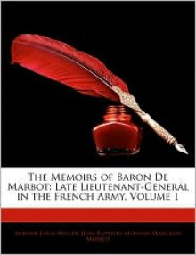 The Memoirs of Baron de Marbot: Late Lieutenant-General in the French Army, Volume 1 - Arthur John Butler, Jean-Baptiste de Marbot