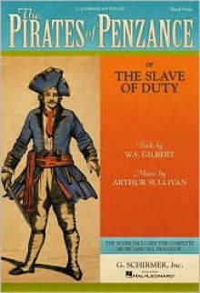 The Pirates of Penzance, or, The Slave of Duty: Vocal Score with Dialogue: (Sheet Music) - William S. Gilbert, Arthur Sullivan