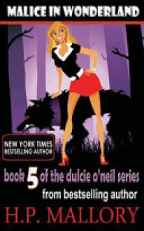 Malice In Wonderland: The Dulcie O'Neil Series (Volume 5) - H.P. Mallory