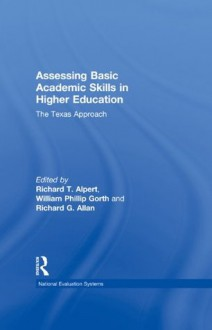 Assessing Basic Academic Skills in Higher Education: The Texas Approach - Richard T. Alpert, William P. Gorth, Richard G. Allan