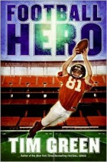 Football Hero: A Football Genius Novel - Tim Green
