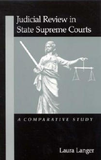 Judicial Review in State Supreme C: A Comparative Study - Laura Langer