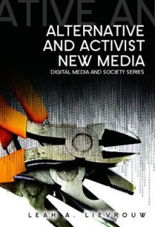 Alternative and Activist New Media - Leah A. Lievrouw