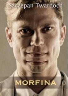 Morfina (Polska wersja jezykowa) - Szczepan Twardoch