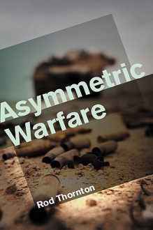 Asymmetric Warfare: Threat and Response in the 21st Century - Rod Thornton