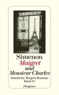Maigret und Monsieur Charles - Georges Simenon, Renate Heimbucher