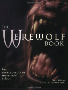 The Werewolf Book: The Encyclopedia Of Shape-Shifting Beings - Brad Steiger