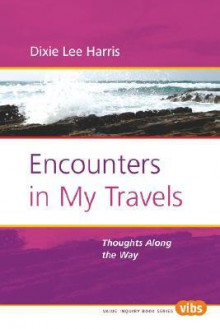 Encounters in My Travels - Dixie Lee Harris