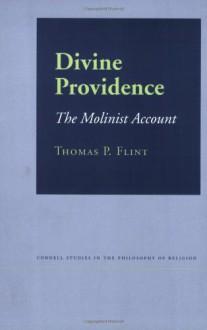 Divine Providence: The Molinist Account (Cornell Studies in the Philosophy of Religion) - Thomas P. Flint, Acram Taji, John Reganold