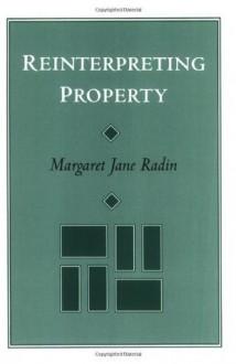 Reinterpreting Property - Margaret Jane Radin