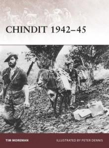 Chindit 1942-45 - Tim Moreman, Peter Dennis