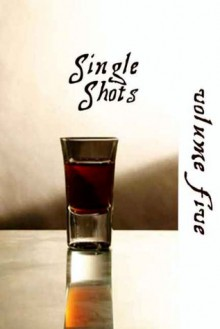 Single Shots: Volume 5 - Mike Shade, Vic Winter, Chris Owen, BA Tortuga, S.A. Clements