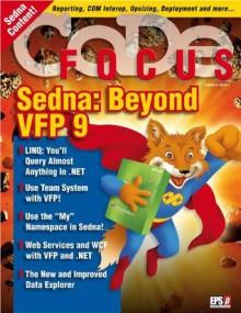 CODE Focus Magazine - 2007 - Vol. 4 - Issue 1 - Sedna: Beyond Visual FoxPro 9 (Ad-Free!) - Kevin S. Goff, Markus Egger, Mike E. Yeager, Bo Durban, Yair Alan Griver, Craig Boyd, Doug Hennig, Rick Schummer, Rick Strahl, CODE Magazine
