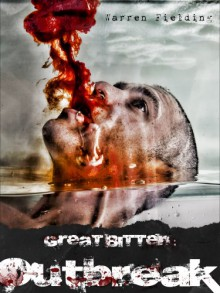 Great Bitten: Outbreak (United Kingdom of Great Bitten, Zombie Apocalypse) - Warren Fielding