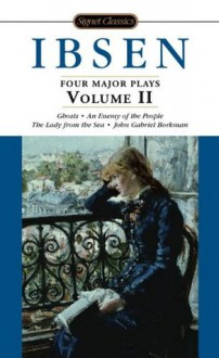 Four Major Plays 2: Ghosts/An Enemy of the People/The Lady from the Sea/John Gabriel Borkman (paper) - Henrik Ibsen, Rolf Fjelde, Terry Otten