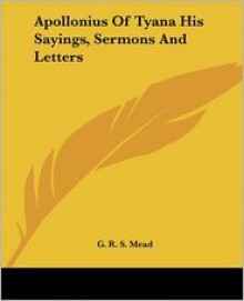 Apollonius of Tyana: His Sayings, Sermons and Letters - G.R.S. Mead