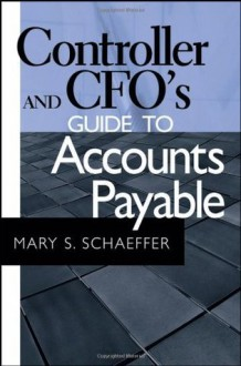 Controller and CFO's Guide to Accounts Payable - Mary S. Schaeffer