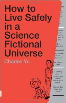 How to Live Safely in a Science Fictional Universe - Charles Yu