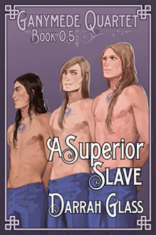 A Superior Slave (Ganymede Quartet Book 0.5) - Darrah Glass