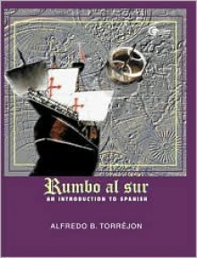 Rumbo Al Sur. an Introduction to Spanish - Alfredo Torrejon