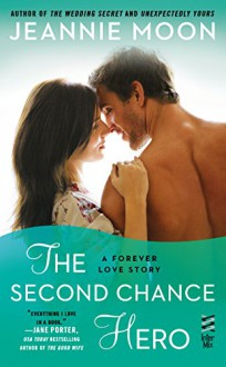 The Second Chance Hero: A Forever Love Story - Jeannie Moon