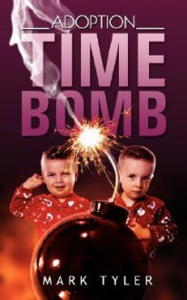 Adoption Time Bomb - Mark Tyler