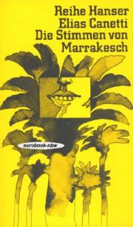 Die Stimmen von Marrakesch - Elias Canetti
