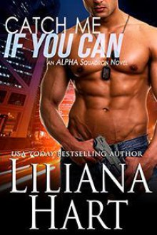 Catch Me if You Can (ALPHA Squadron, #1) - Liliana Hart