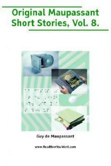 Original Maupassant Short Stories, Volume 8 (Large Print) - Guy de Maupassant