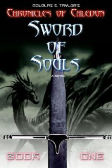 Chronicles of Caledon: Sword of Souls - Douglas S. Taylor
