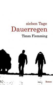 Sieben Tage Dauerregen - Timm Flemming