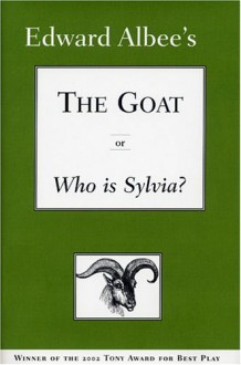 The Goat, or Who is Sylvia? - Edward Albee