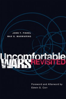 Uncomfortable Wars Revisited - John T. Fishel, Max G. Manwaring, Edwin G. Corr
