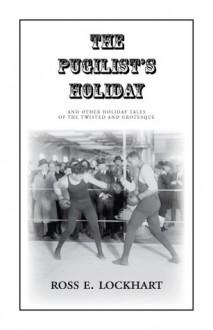 The Pugilist's Holiday - Ross E. Lockhart
