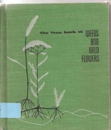 Weeds and Wild Flowers (True Book) - Illa Podendorf, Mary Gehr