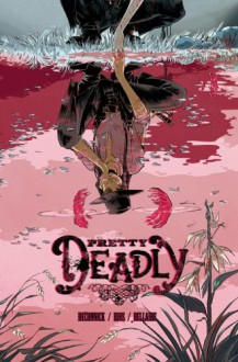 Pretty Deadly, Vol. 1 - Kelly Sue DeConnick,Emma Ríos,Jordie Bellaire