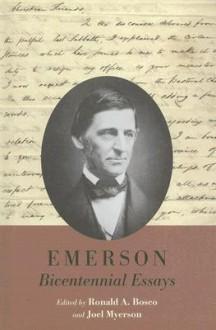 Emerson Bicentennial Essays - Ronald A. Bosco, Joel Myerson