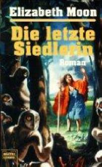 Die letzte Siedlerin - Elizabeth Moon, Marcel Bieger