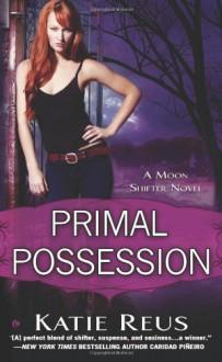Primal Possession: A Moon Shifter Novel - Katie Reus
