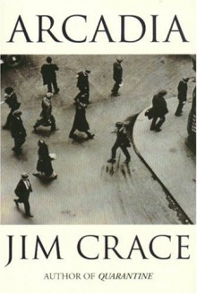 Arcadia - Jim Crace