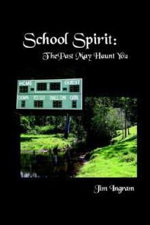 School Spirit: The Past May Haunt You - Jim Ingram